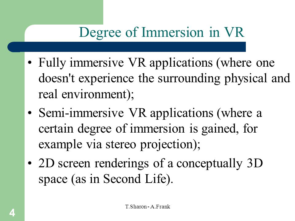 5 T.Sharon - A.Frank Degree of Realism in VR A photo-realistic representation of a real physical location.