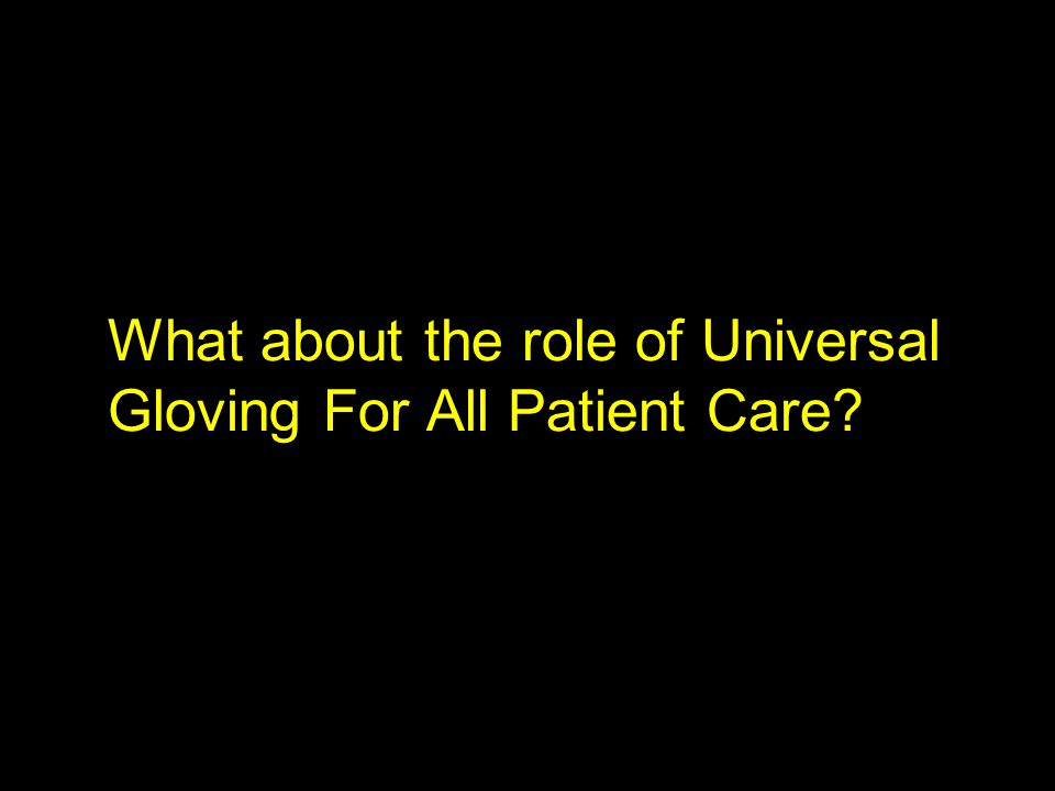 What about the role of Universal Gloving For All Patient Care