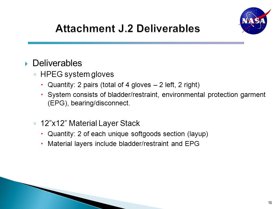  Deliverables ◦ HPEG system gloves  Quantity: 2 pairs (total of 4 gloves – 2 left, 2 right)  System consists of bladder/restraint, environmental protection garment (EPG), bearing/disconnect.