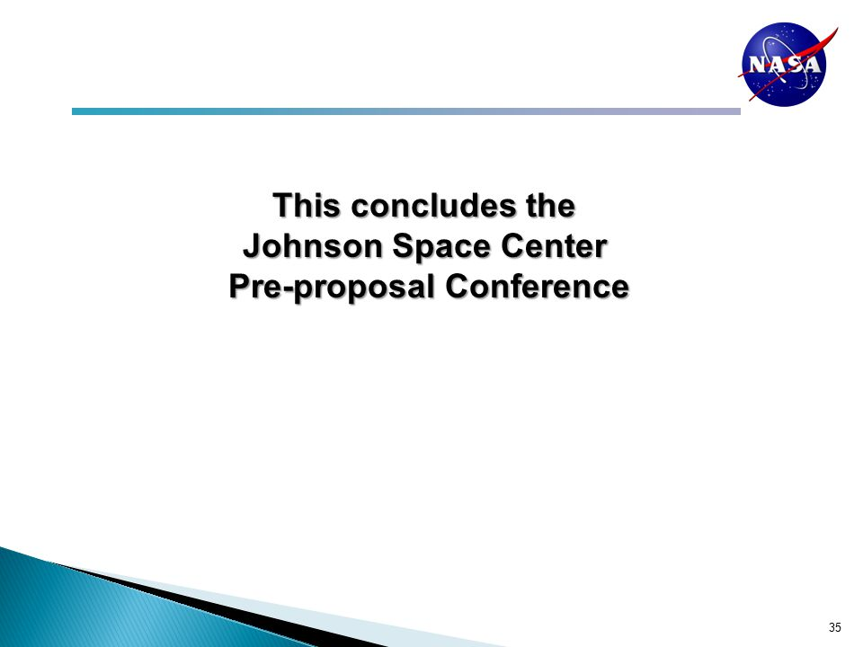 This concludes the Johnson Space Center Pre-proposal Conference Pre-proposal Conference 35