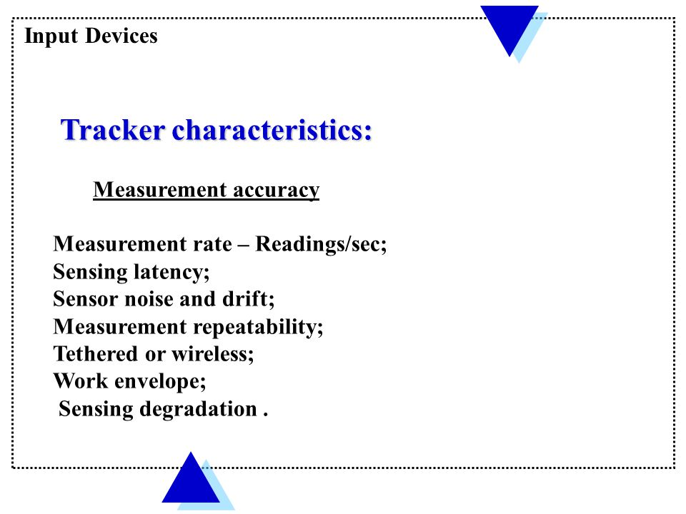 Tracker characteristics: Tracker characteristics: Real object position Accuracy Resolution Tracker position measurements Input Devices