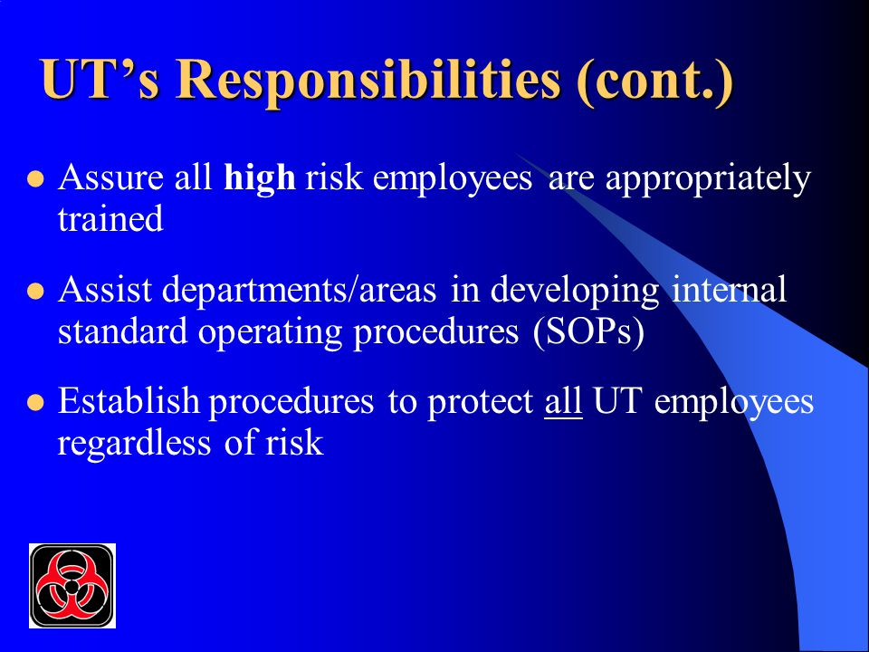 UT's Responsibilities (cont.) Assure all high risk employees are appropriately trained Assist departments/areas in developing internal standard operat