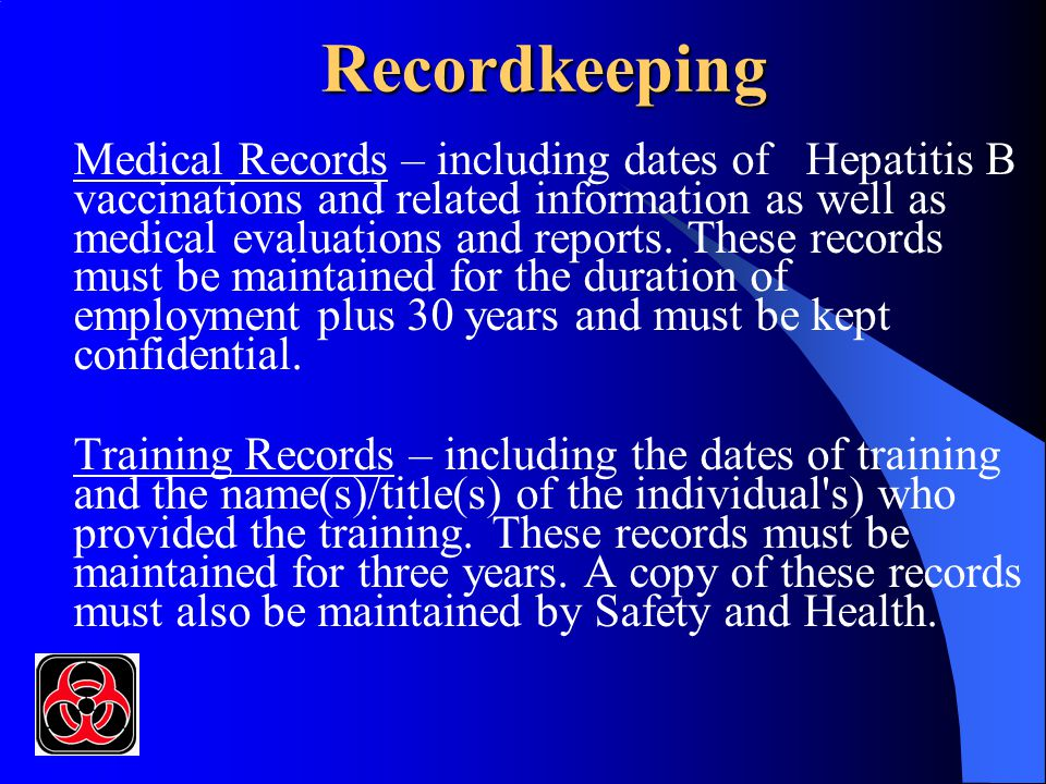 Recordkeeping Medical Records – including dates of Hepatitis B vaccinations and related information as well as medical evaluations and reports. These