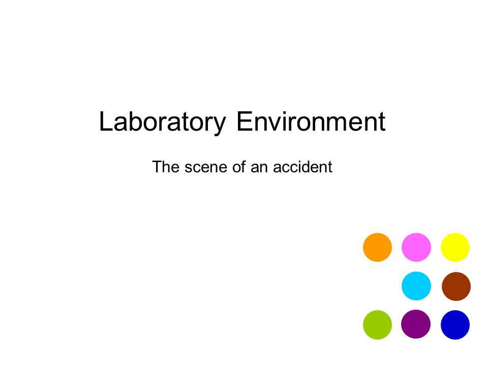 Laboratory Environment The scene of an accident