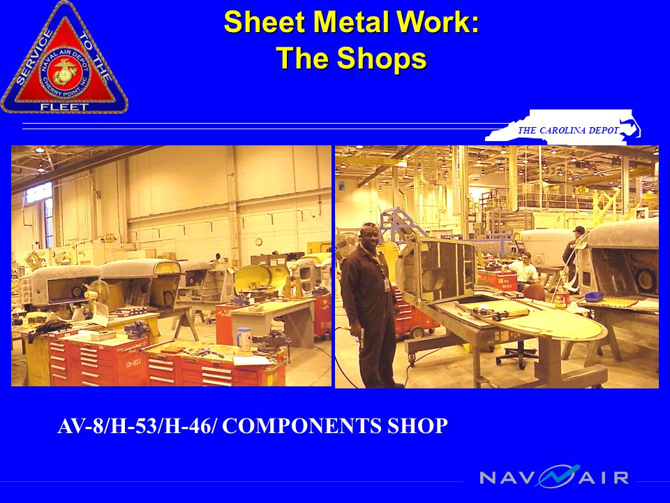 THE CAROLINA DEPOT Sheet Metal Work: The Shops AV-8/H-53/H-46/ COMPONENTS SHOP