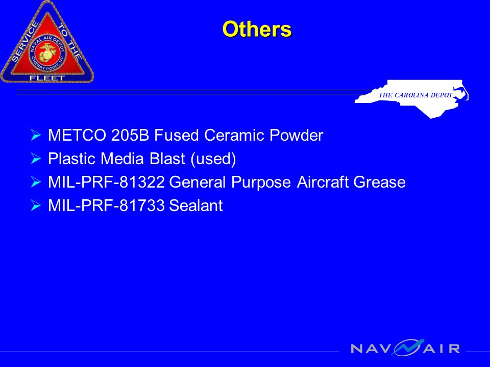 THE CAROLINA DEPOT Others  METCO 205B Fused Ceramic Powder  Plastic Media Blast (used)  MIL-PRF-81322 General Purpose Aircraft Grease  MIL-PRF-81733 Sealant