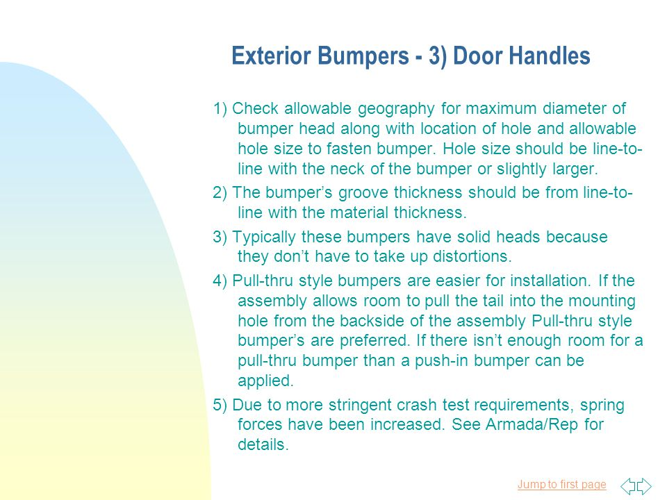 Jump to first page Exterior Bumpers - 3) Door Handles 1) Check allowable geography for maximum diameter of bumper head along with location of hole and allowable hole size to fasten bumper.