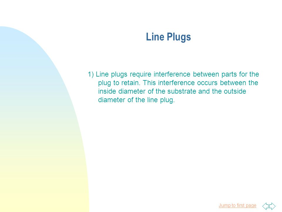 Jump to first page Line Plugs 1) Line plugs require interference between parts for the plug to retain.