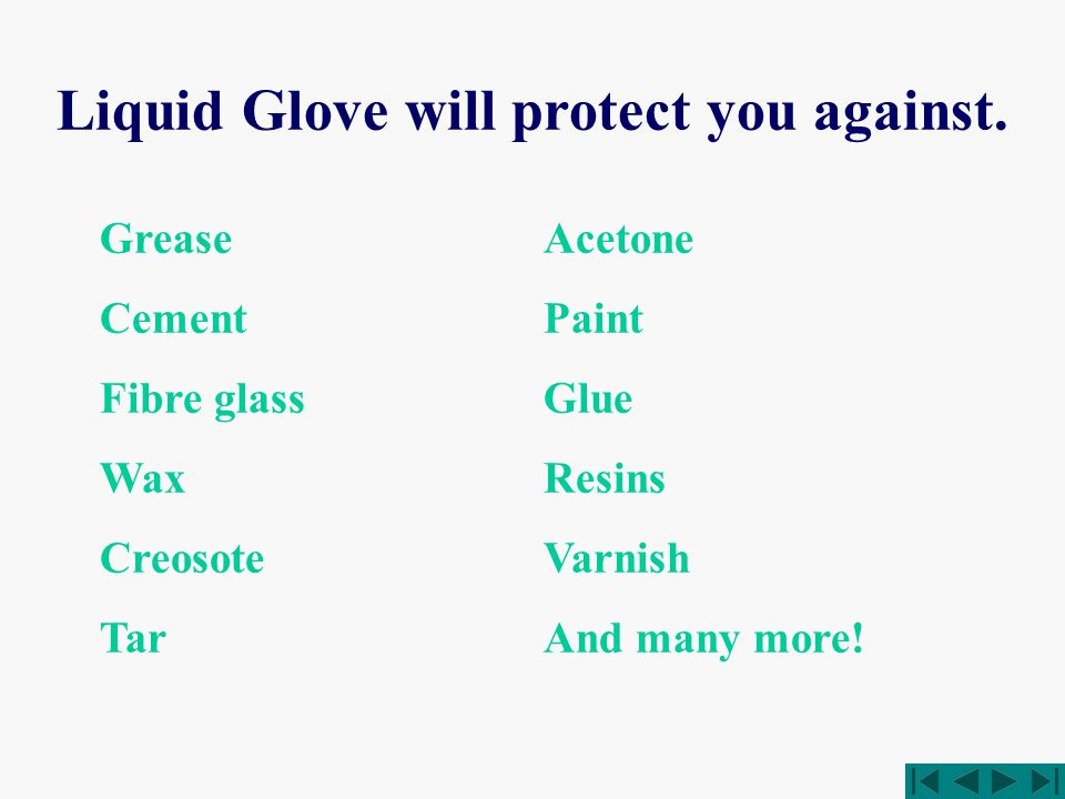 Liquid Glove will protect you against.