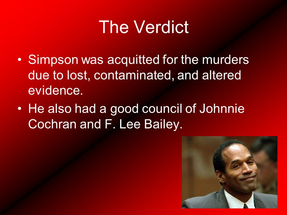 The Verdict Simpson was acquitted for the murders due to lost, contaminated, and altered evidence.