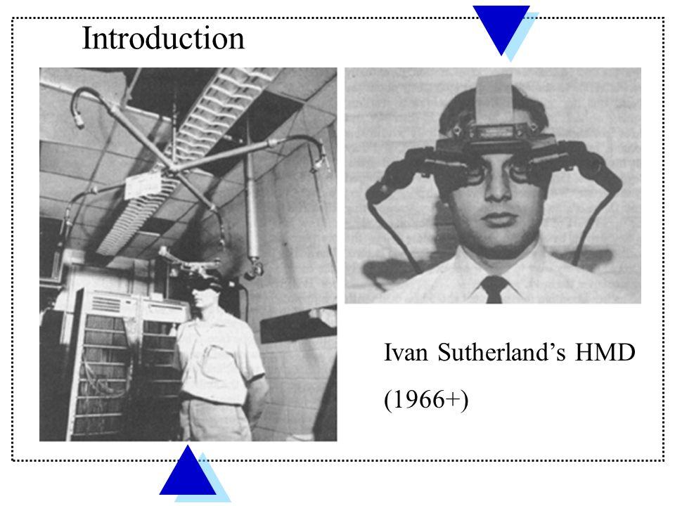 Introduction Ivan Sutherland's HMD (1966+)