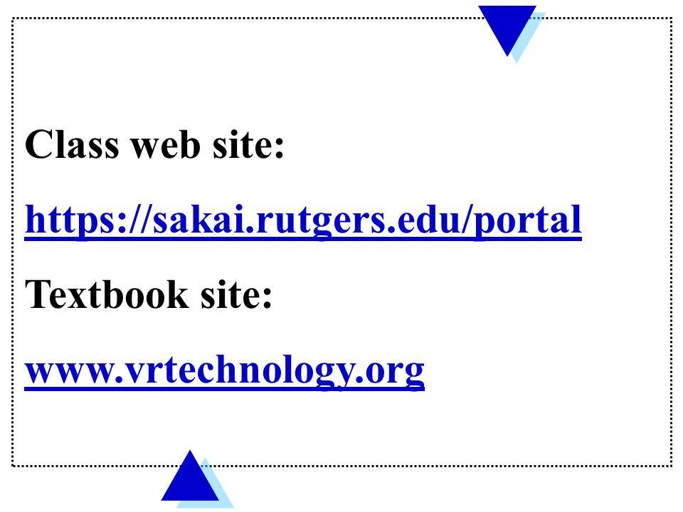 Class web site: https://sakai.rutgers.edu/portal Textbook site: www.vrtechnology.org