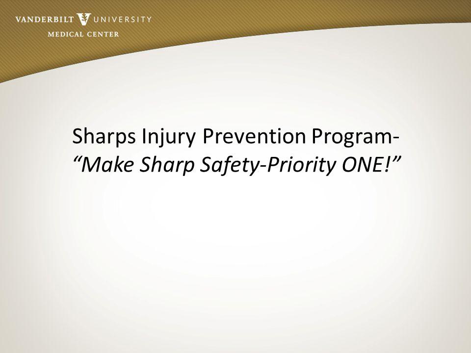"Sharps Injury Prevention Program- ""Make Sharp Safety-Priority ONE!"""