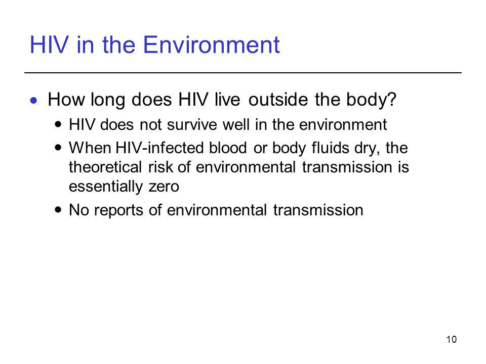10 HIV in the Environment  How long does HIV live outside the body.