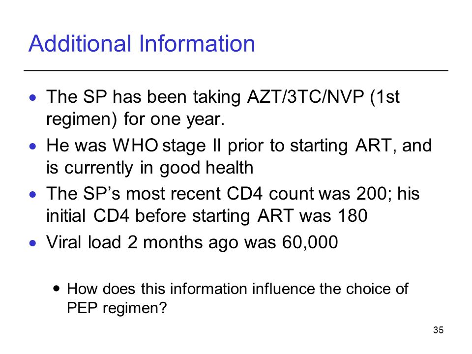 35 Additional Information  The SP has been taking AZT/3TC/NVP (1st regimen) for one year.