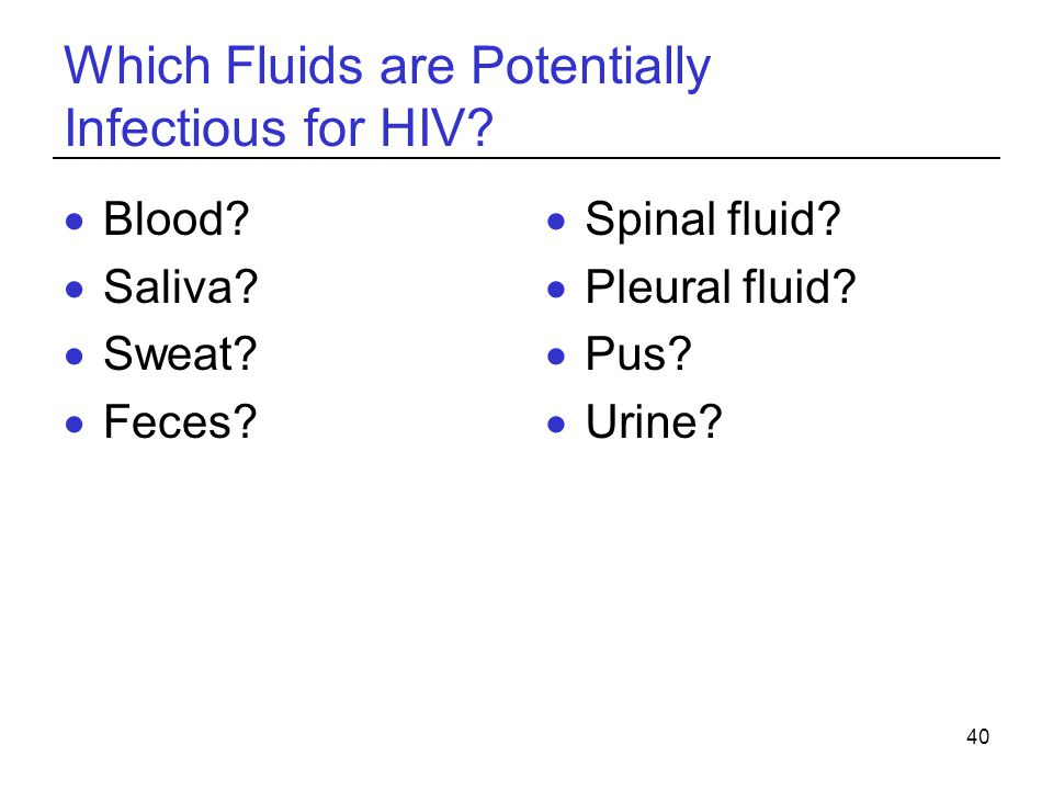 40 Which Fluids are Potentially Infectious for HIV.
