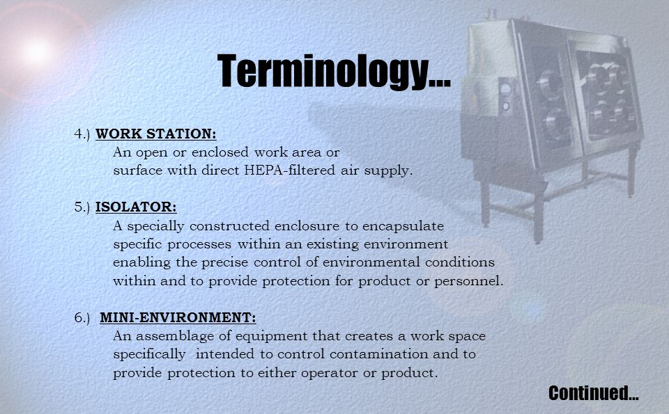 Terminology… 4.) WORK STATION: An open or enclosed work area or surface with direct HEPA-filtered air supply.