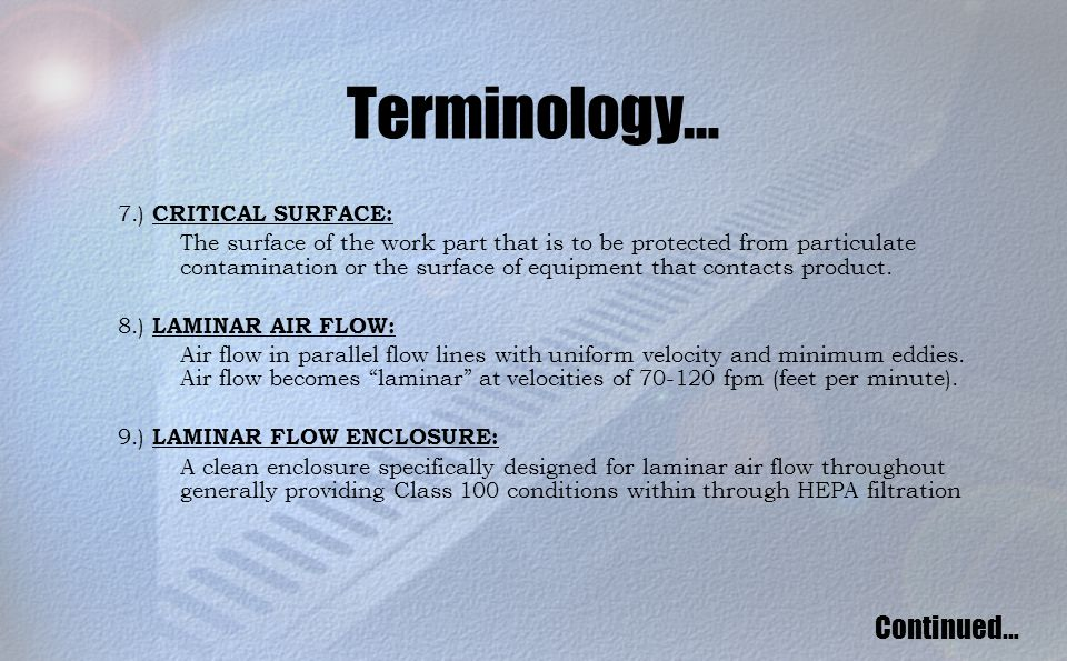 Terminology… 7.) CRITICAL SURFACE: The surface of the work part that is to be protected from particulate contamination or the surface of equipment that contacts product.