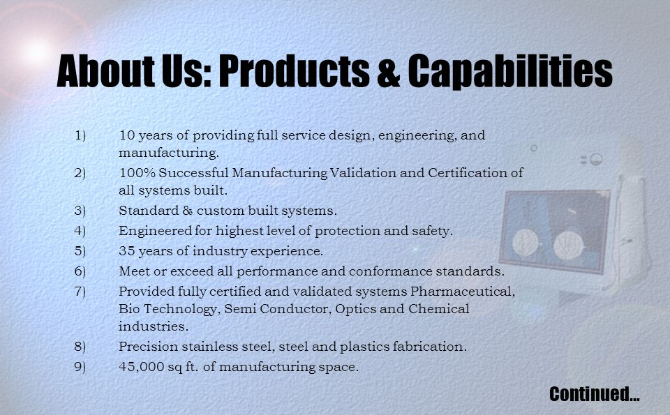 About Us: Products & Capabilities 1)10 years of providing full service design, engineering, and manufacturing.