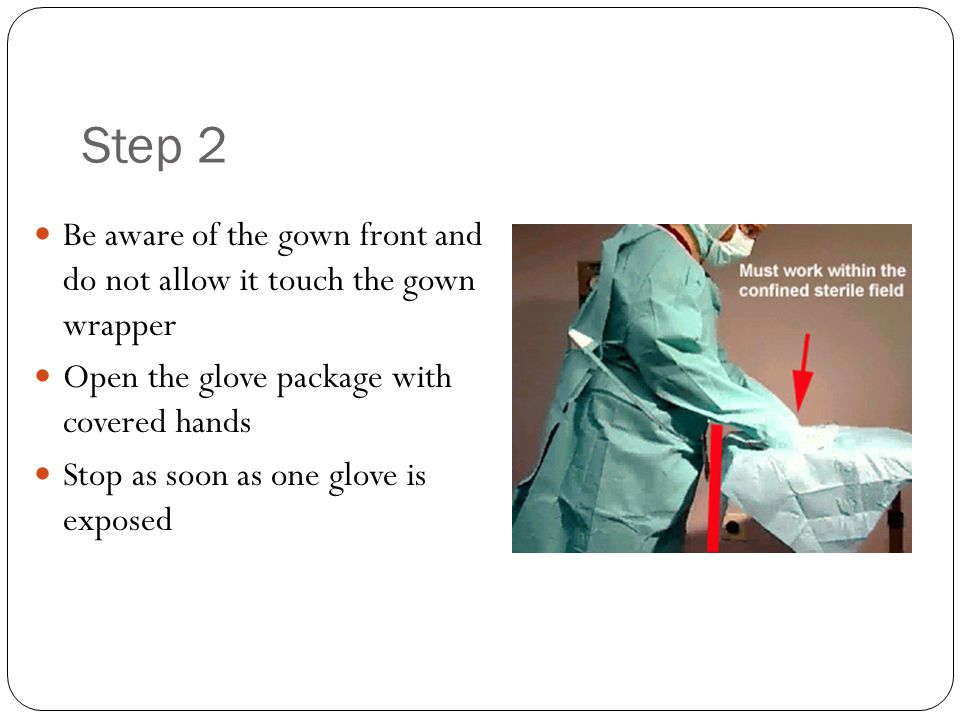 Step 2 Be aware of the gown front and do not allow it touch the gown wrapper Open the glove package with covered hands Stop as soon as one glove is ex