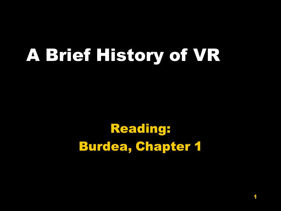 1 A Brief History of VR Reading: Burdea, Chapter 1