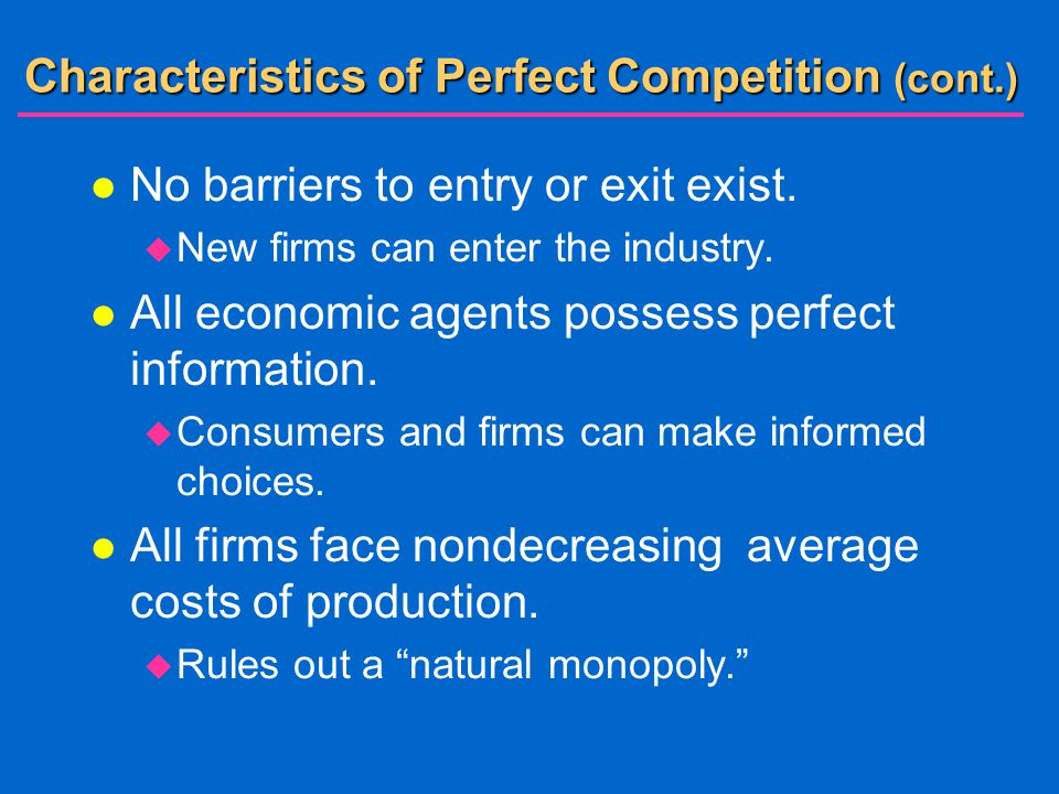 Characteristics of Perfect Competition (cont.) l No barriers to entry or exit exist.