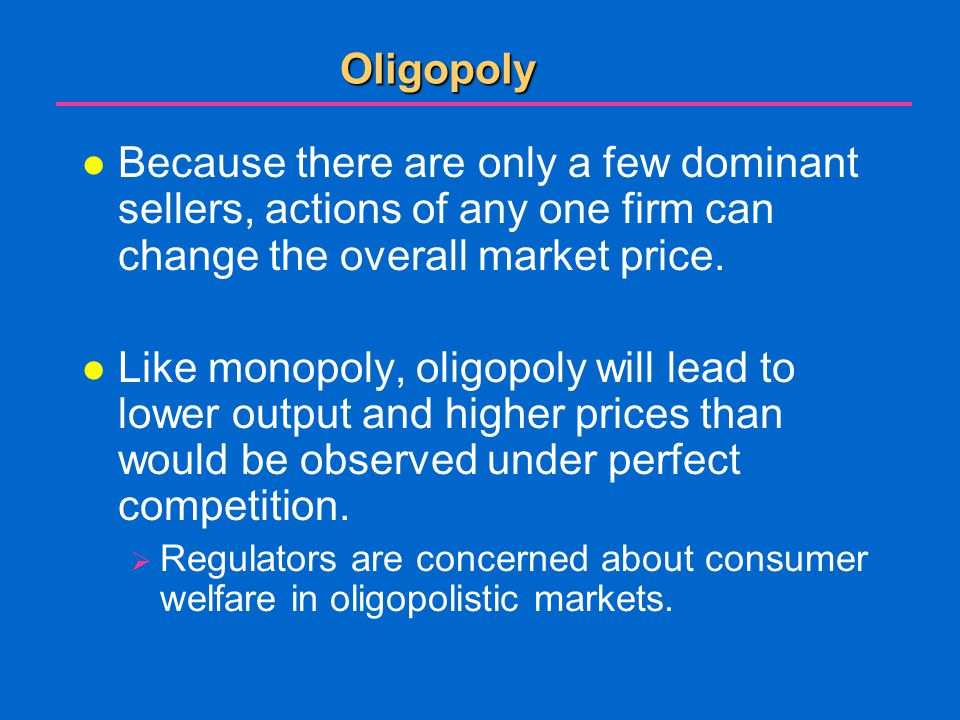 Oligopoly l Because there are only a few dominant sellers, actions of any one firm can change the overall market price.