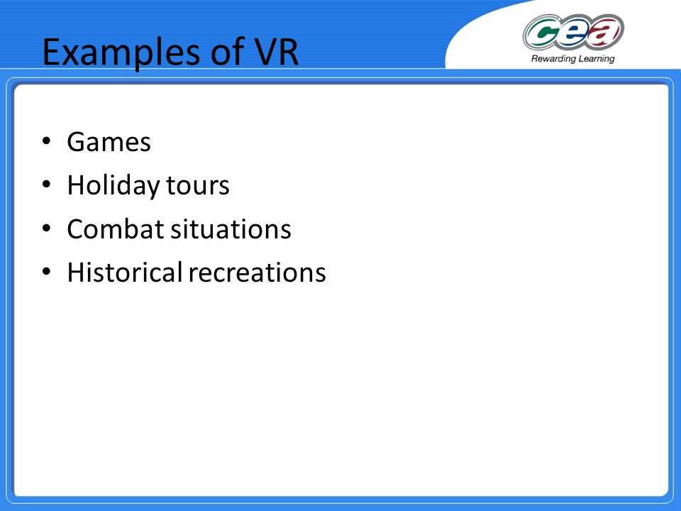 Examples of VR Games Holiday tours Combat situations Historical recreations