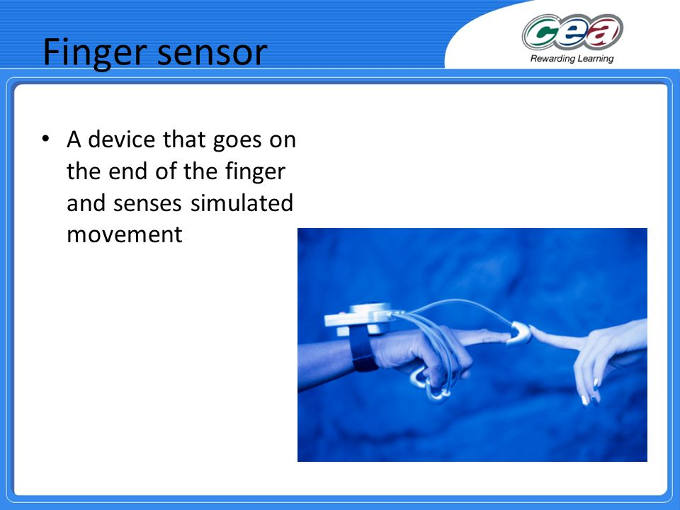 Finger sensor A device that goes on the end of the finger and senses simulated movement