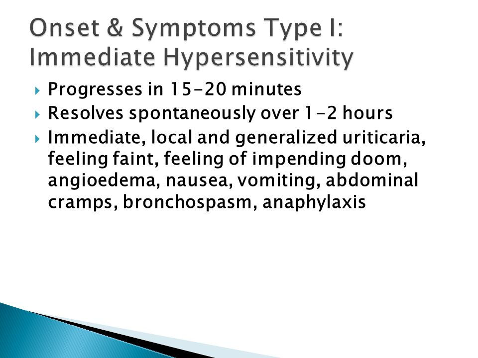  Progresses in 15-20 minutes  Resolves spontaneously over 1-2 hours  Immediate, local and generalized uriticaria, feeling faint, feeling of impending doom, angioedema, nausea, vomiting, abdominal cramps, bronchospasm, anaphylaxis