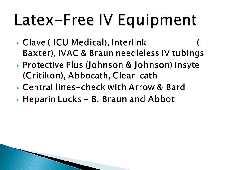  Clave ( ICU Medical ), Interlink ( Baxter), IVAC & Braun needleless IV tubings  Protective Plus (Johnson & Johnson ) Insyte (Critikon), Abbocath, Clear-cath  Central lines-check with Arrow & Bard  Heparin Locks - B.