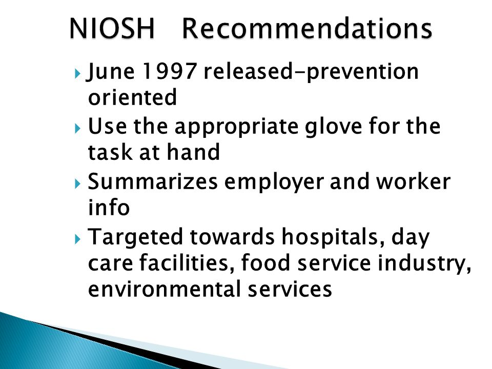  June 1997 released-prevention oriented  Use the appropriate glove for the task at hand  Summarizes employer and worker info  Targeted towards hos