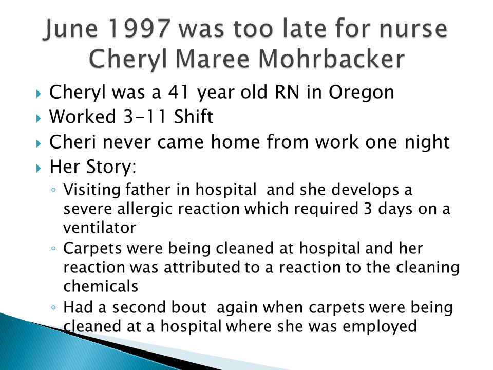  Cheryl was a 41 year old RN in Oregon  Worked 3-11 Shift  Cheri never came home from work one night  Her Story: ◦ Visiting father in hospital and