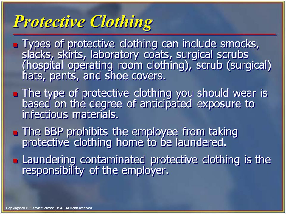 Copyright 2003, Elsevier Science (USA). All rights reserved. Protective Clothing n Types of protective clothing can include smocks, slacks, skirts, la