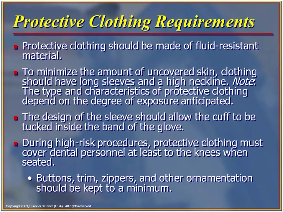 Copyright 2003, Elsevier Science (USA). All rights reserved. Protective Clothing Requirements n Protective clothing should be made of fluid-resistant