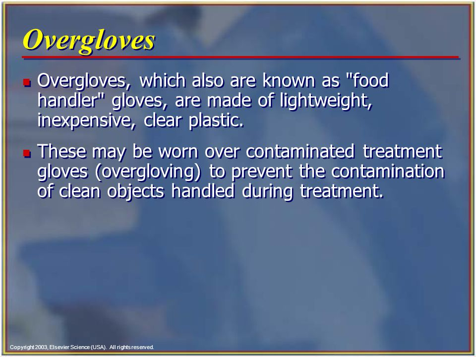 Copyright 2003, Elsevier Science (USA). All rights reserved. Overgloves n Overgloves, which also are known as