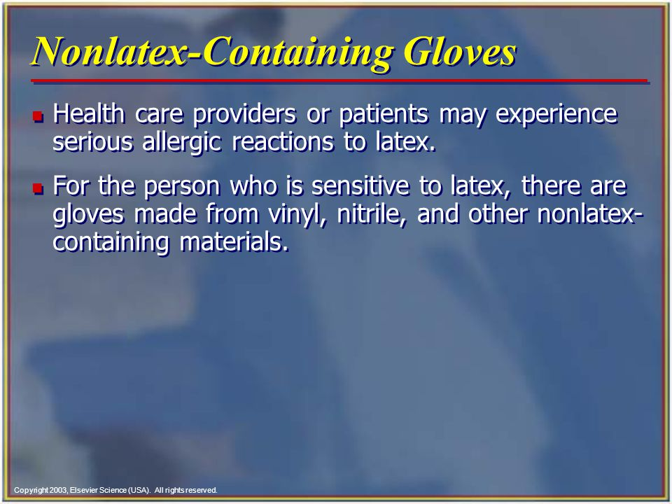 Copyright 2003, Elsevier Science (USA). All rights reserved. Nonlatex-Containing Gloves n Health care providers or patients may experience serious all