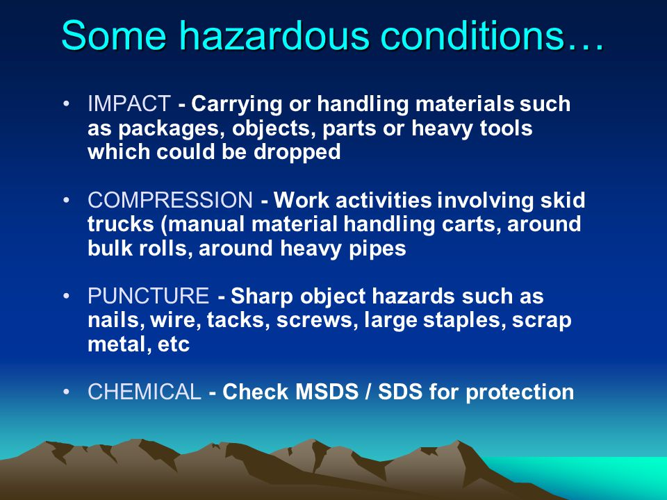 Some hazardous conditions… IMPACT - Carrying or handling materials such as packages, objects, parts or heavy tools which could be dropped COMPRESSION