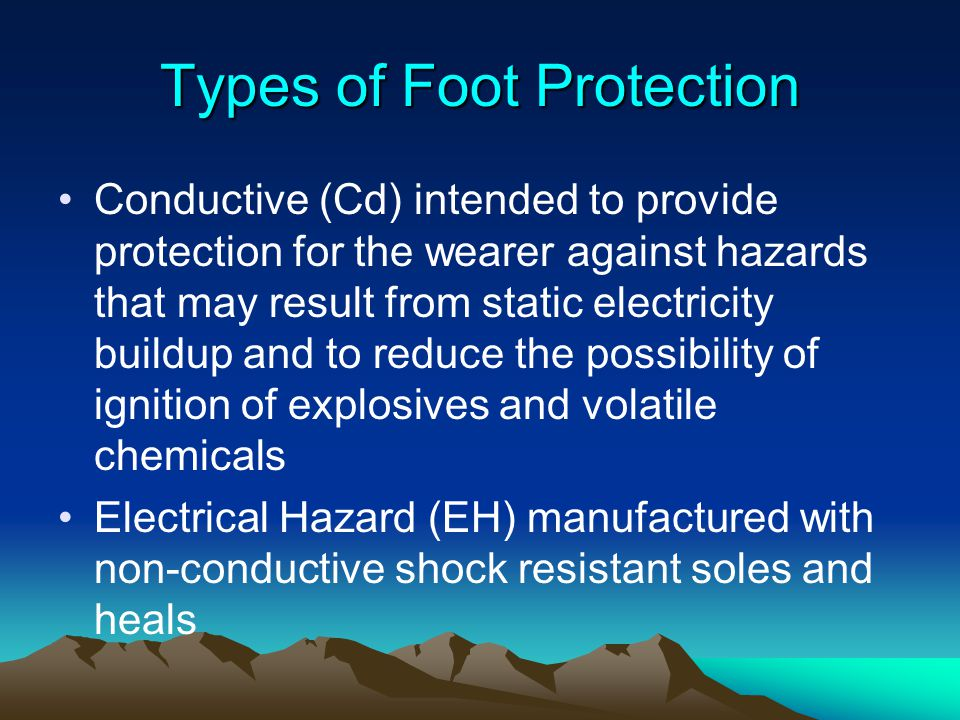Types of Foot Protection Conductive (Cd) intended to provide protection for the wearer against hazards that may result from static electricity buildup