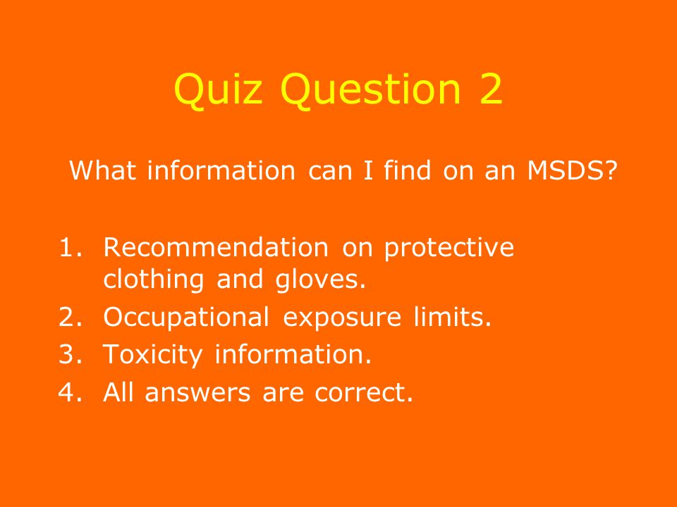 Quiz Question 2 What information can I find on an MSDS.
