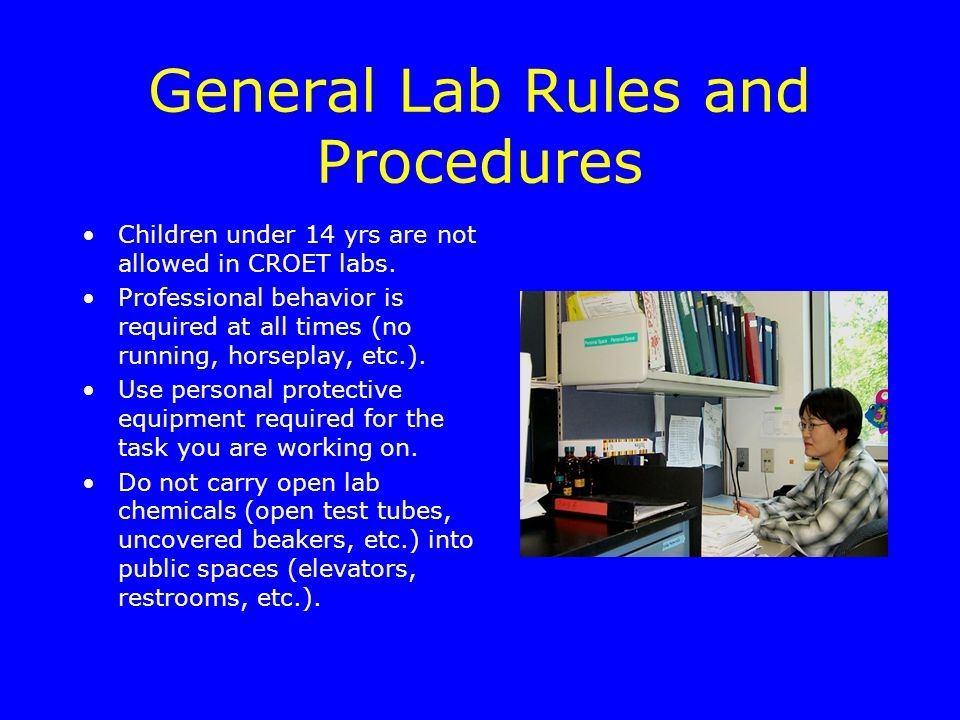 General Lab Rules and Procedures Children under 14 yrs are not allowed in CROET labs.