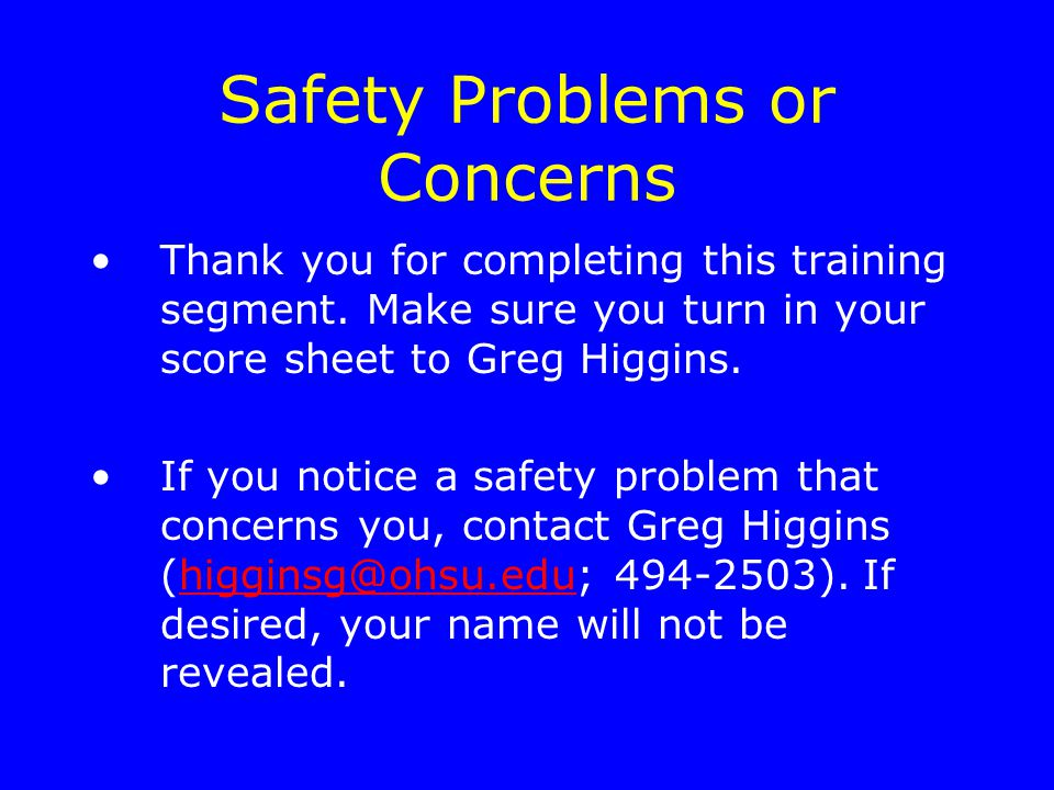 Safety Problems or Concerns Thank you for completing this training segment.