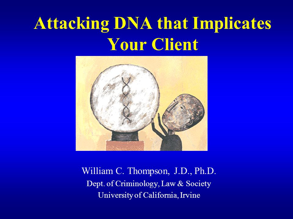 Attacking DNA that Implicates Your Client William C.