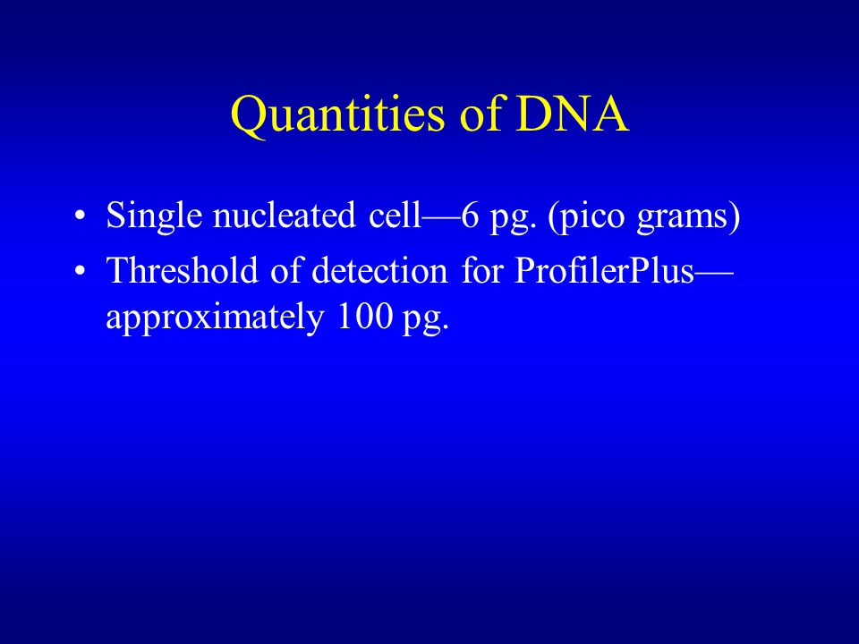 Quantities of DNA Single nucleated cell—6 pg.