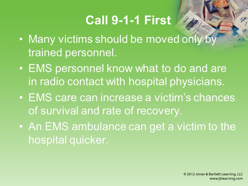 Call 9-1-1 First Many victims should be moved only by trained personnel.