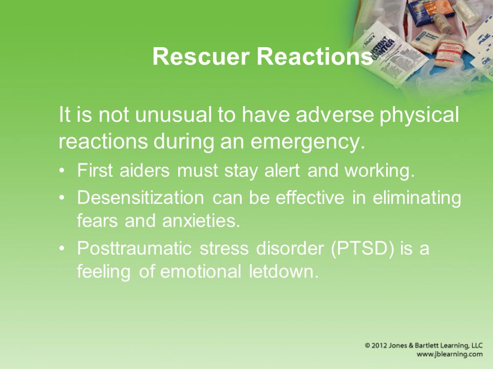 Rescuer Reactions It is not unusual to have adverse physical reactions during an emergency.