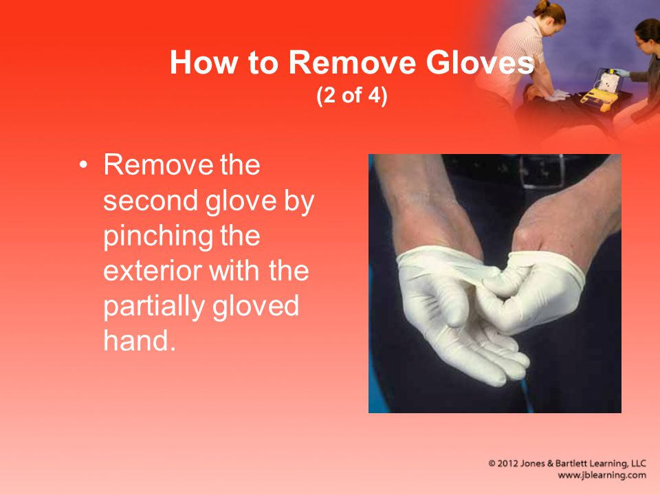 How to Remove Gloves (2 of 4) Remove the second glove by pinching the exterior with the partially gloved hand.