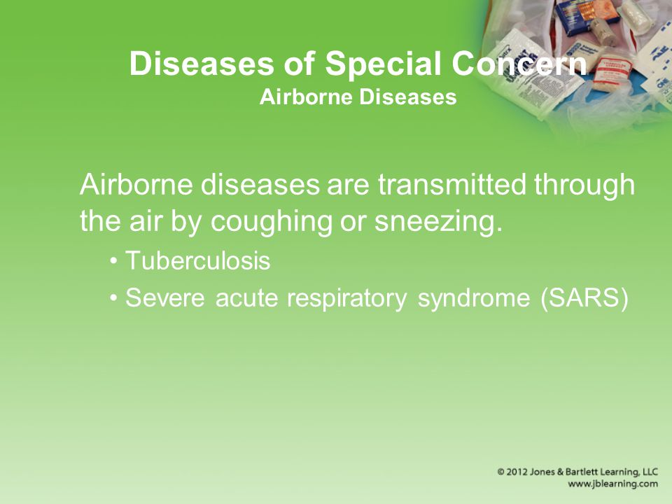 Diseases of Special Concern Airborne Diseases Airborne diseases are transmitted through the air by coughing or sneezing.