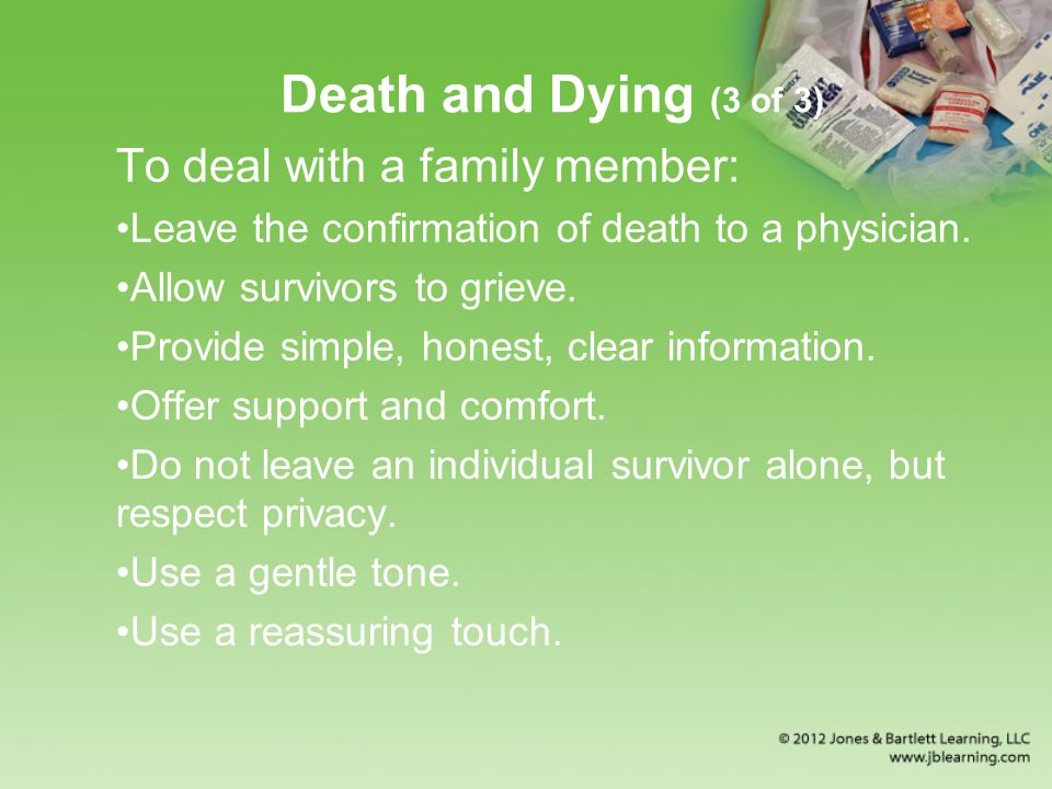 Death and Dying (3 of 3) To deal with a family member: Leave the confirmation of death to a physician.