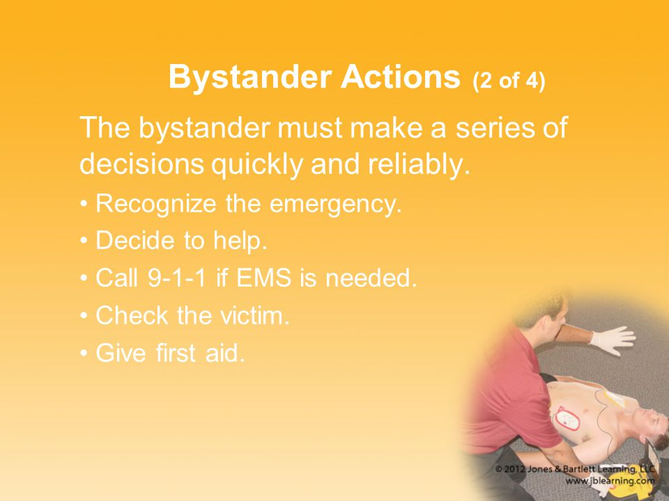 Bystander Actions (2 of 4) The bystander must make a series of decisions quickly and reliably.